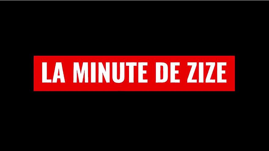 La minute de ZIZE